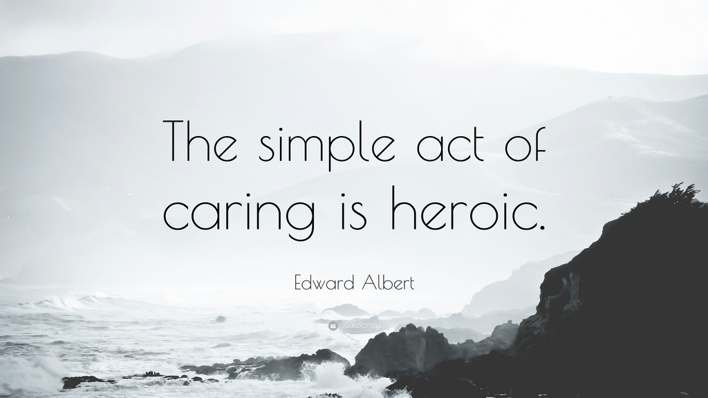 BeCaring-Edward-Albert-Quote-The-simple-act-of-caring-is-heroic1